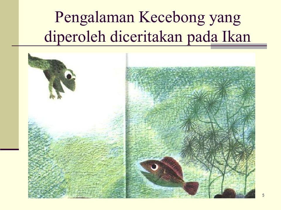 Pengalaman Kecebong yang diperoleh diceritakan pada Ikan
