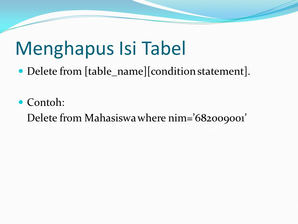 Menghapus Isi Tabel Delete from [table_name][condition statement].