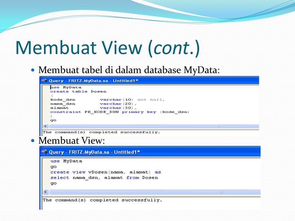 Membuat View (cont.) Membuat tabel di dalam database MyData: