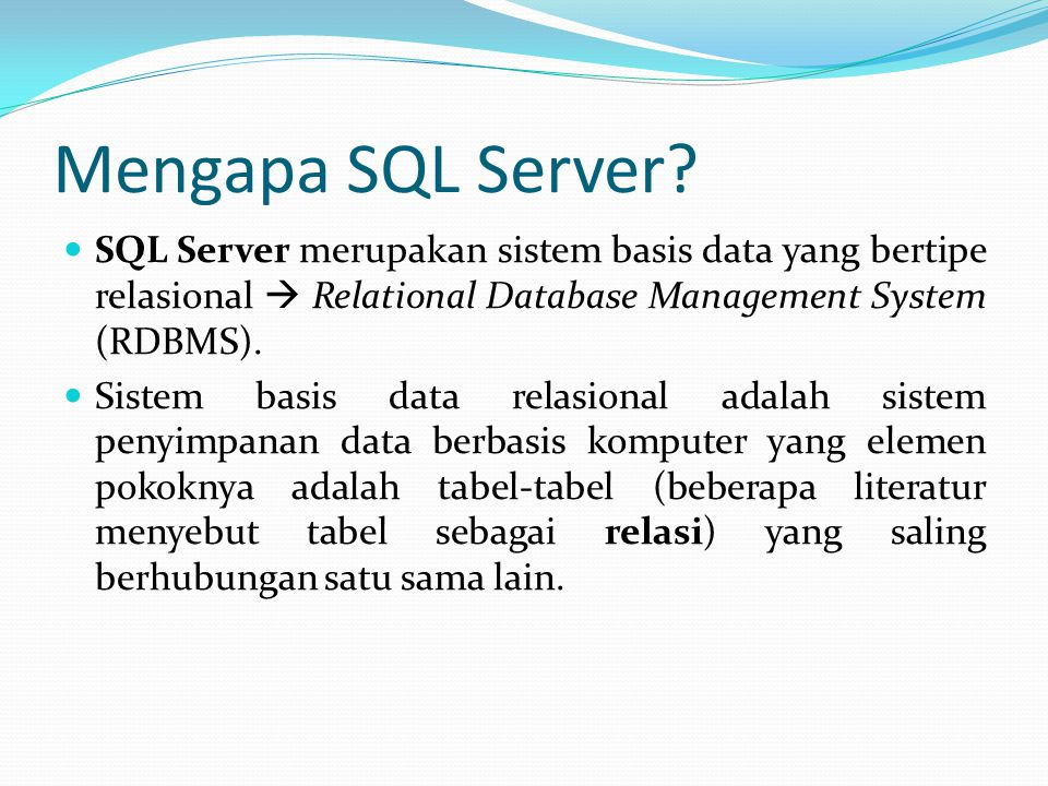 Mengapa SQL Server SQL Server merupakan sistem basis data yang bertipe relasional  Relational Database Management System (RDBMS).