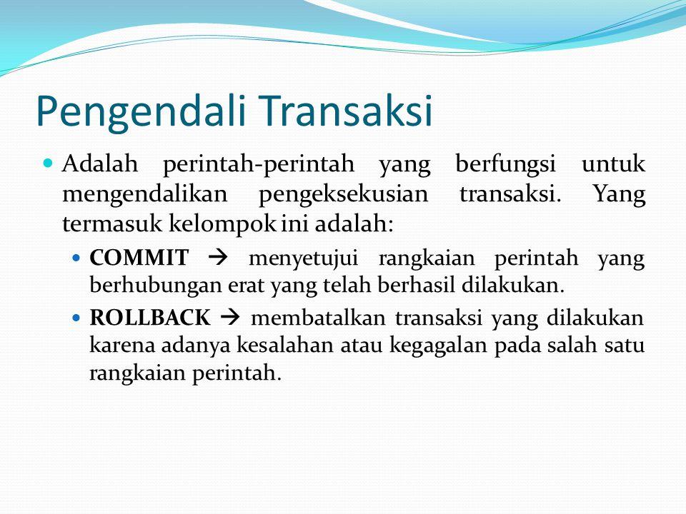 Pengendali Transaksi Adalah perintah-perintah yang berfungsi untuk mengendalikan pengeksekusian transaksi. Yang termasuk kelompok ini adalah: