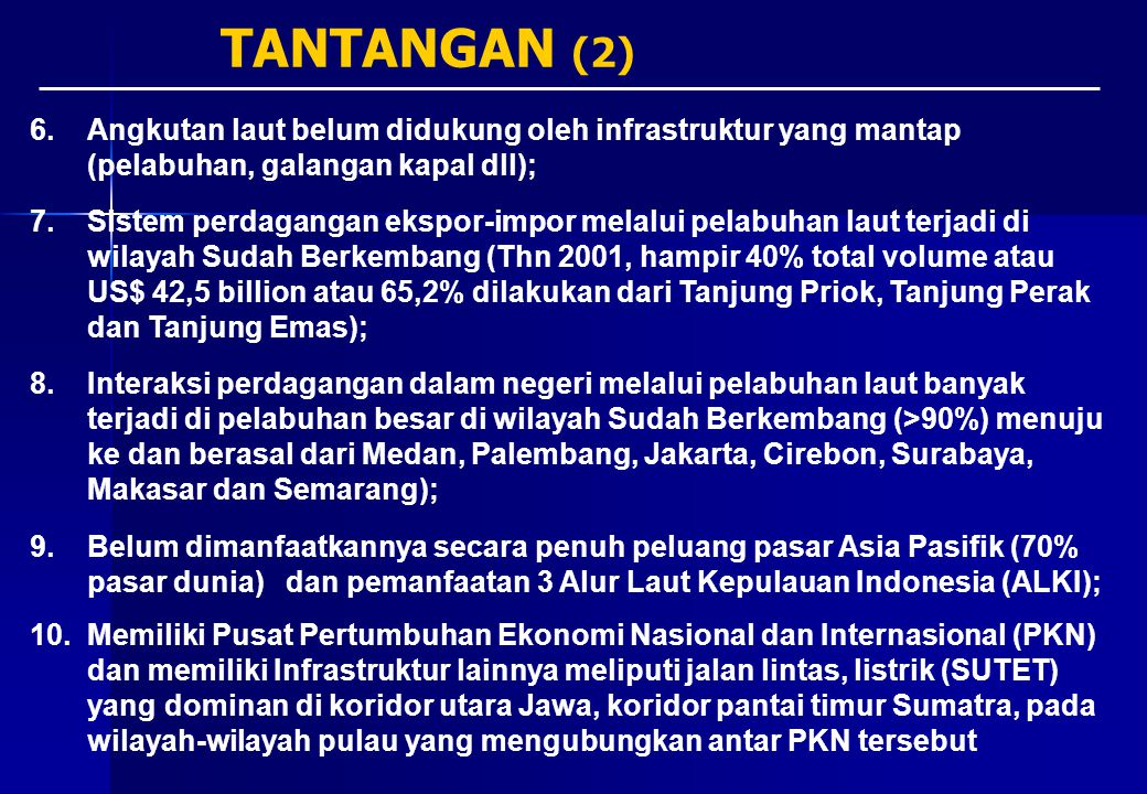 TANTANGAN (2) Angkutan laut belum didukung oleh infrastruktur yang mantap (pelabuhan, galangan kapal dll);