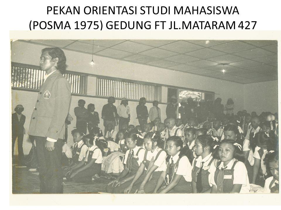 PEKAN ORIENTASI STUDI MAHASISWA (POSMA 1975) GEDUNG FT JL.MATARAM 427