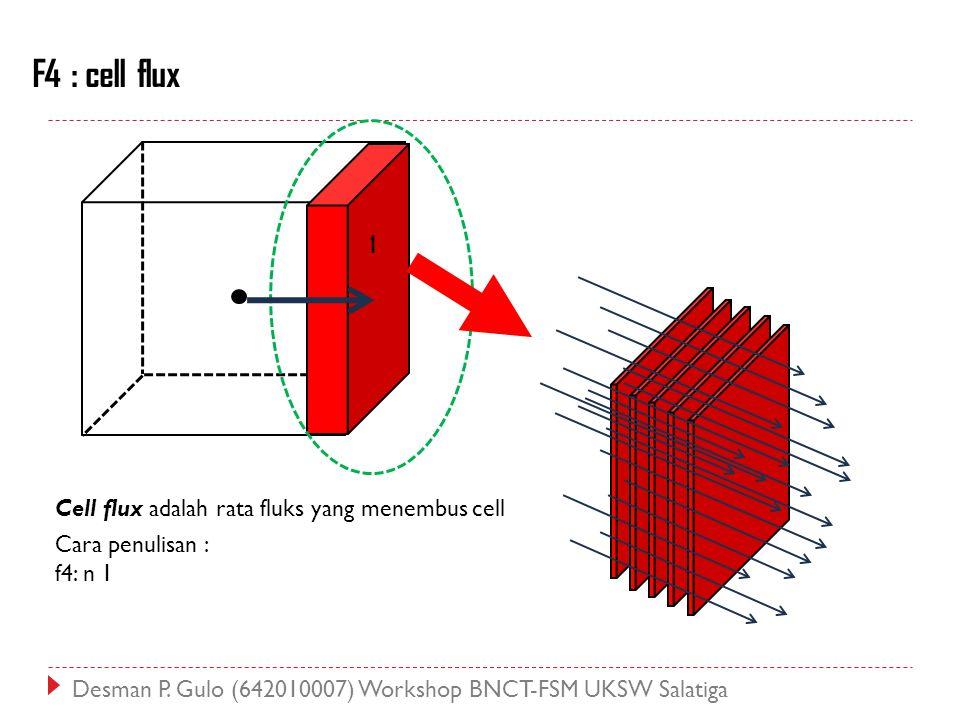 F4 : cell flux 1 Cell flux adalah rata fluks yang menembus cell