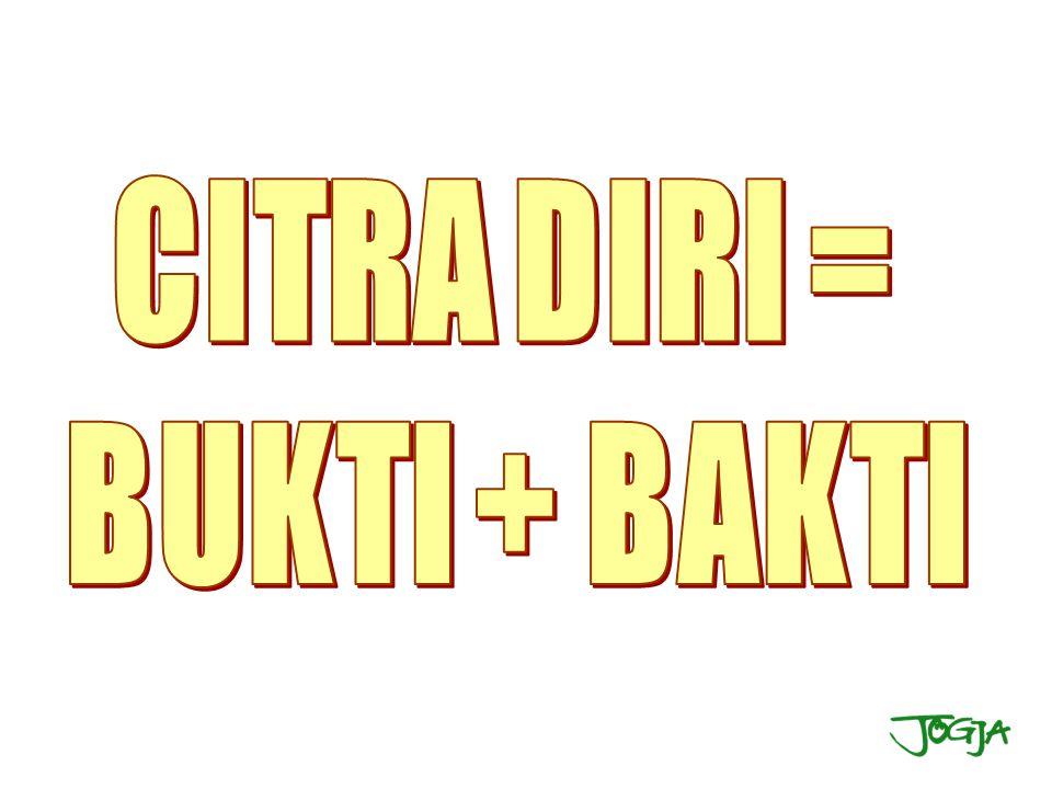 CITRA DIRI = BUKTI + BAKTI