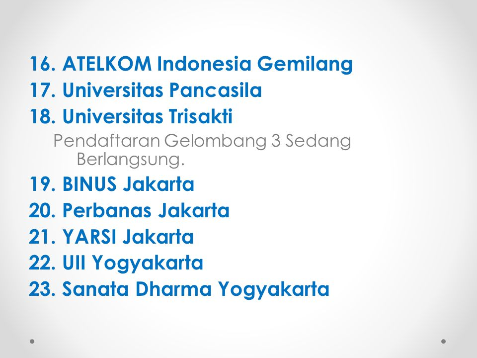 16. ATELKOM Indonesia Gemilang 17. Universitas Pancasila