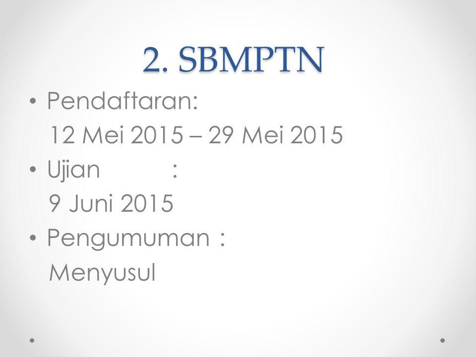 2. SBMPTN Pendaftaran: 12 Mei 2015 – 29 Mei 2015 Ujian : 9 Juni 2015