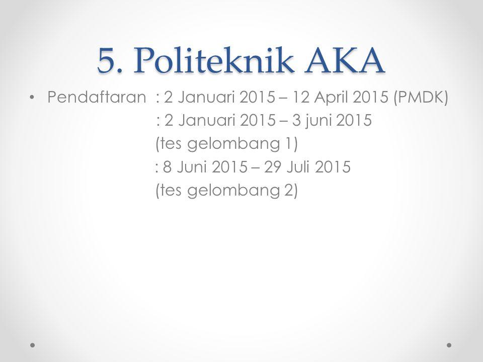 5. Politeknik AKA Pendaftaran : 2 Januari 2015 – 12 April 2015 (PMDK)