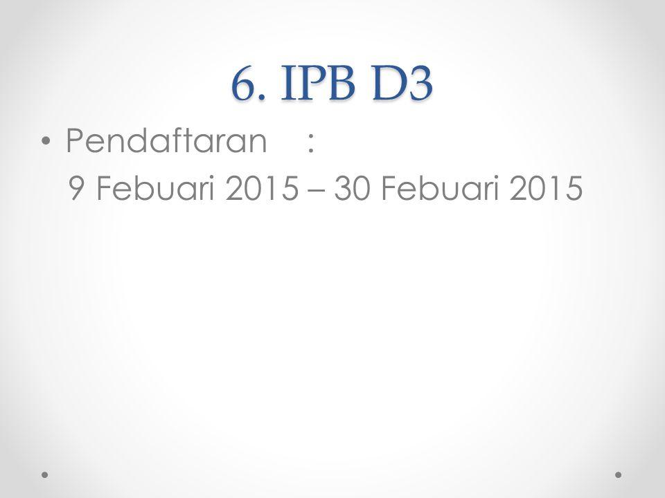 6. IPB D3 Pendaftaran : 9 Febuari 2015 – 30 Febuari 2015
