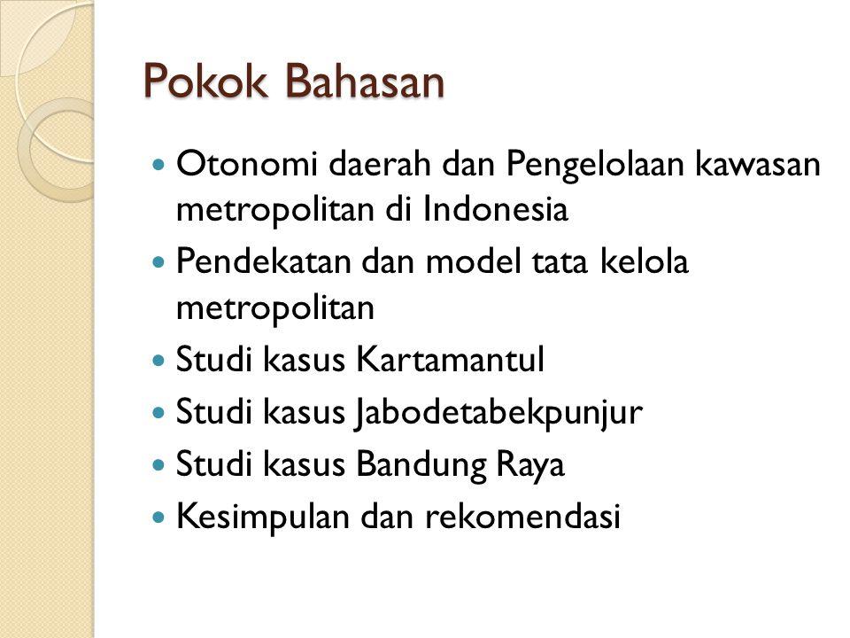 Pokok Bahasan Otonomi daerah dan Pengelolaan kawasan metropolitan di Indonesia. Pendekatan dan model tata kelola metropolitan.