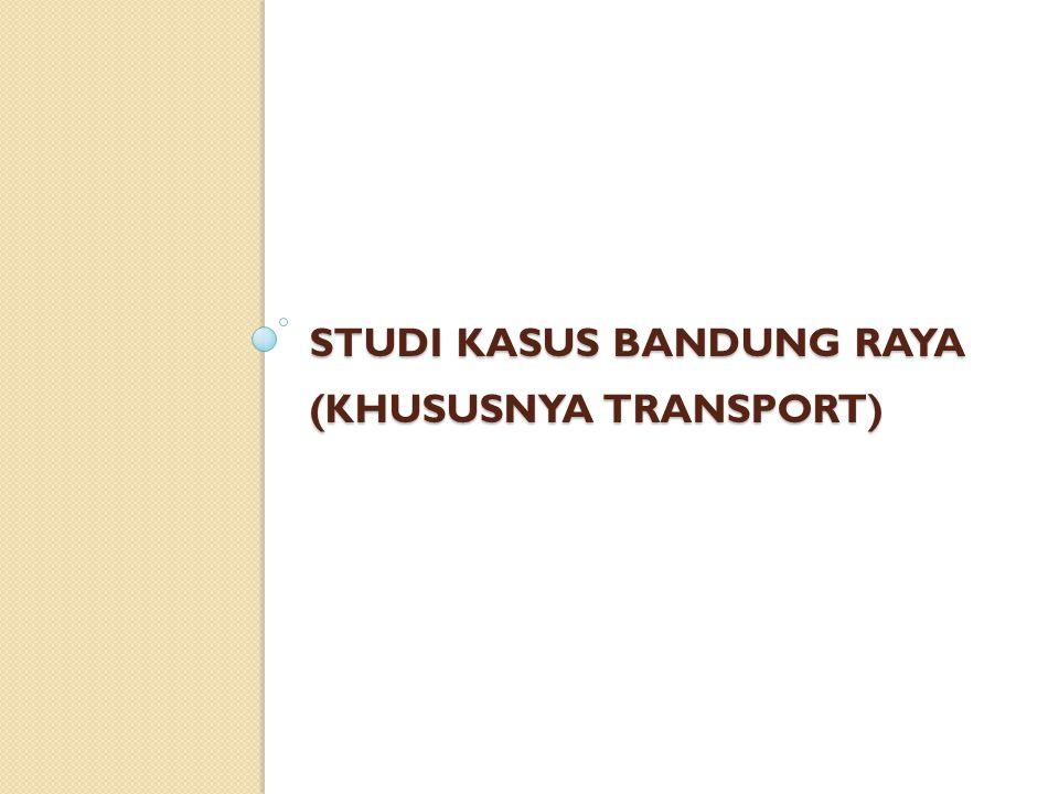 Studi Kasus Bandung Raya (khususnya transport)
