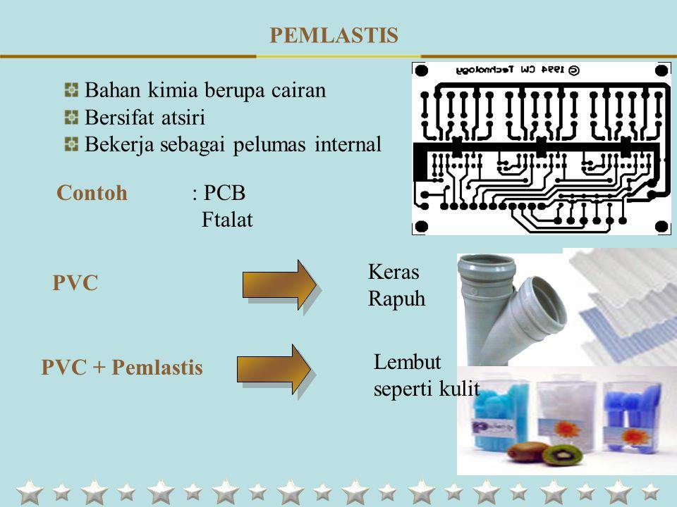 PEMLASTIS Bahan kimia berupa cairan. Bersifat atsiri. Bekerja sebagai pelumas internal. Contoh : PCB.