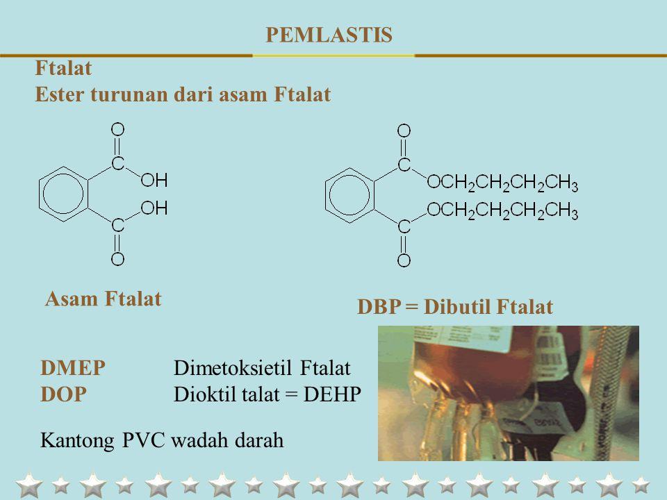 PEMLASTIS Ftalat. Ester turunan dari asam Ftalat. Asam Ftalat. DBP = Dibutil Ftalat. DMEP Dimetoksietil Ftalat.