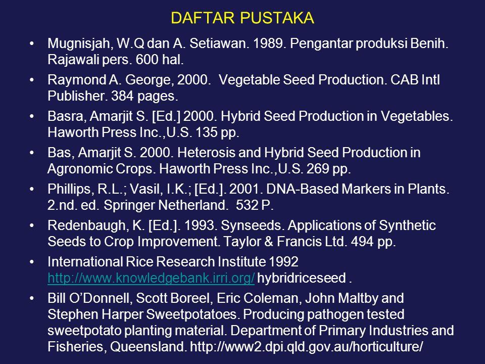 DAFTAR PUSTAKA Mugnisjah, W.Q dan A. Setiawan. 1989. Pengantar produksi Benih. Rajawali pers. 600 hal.