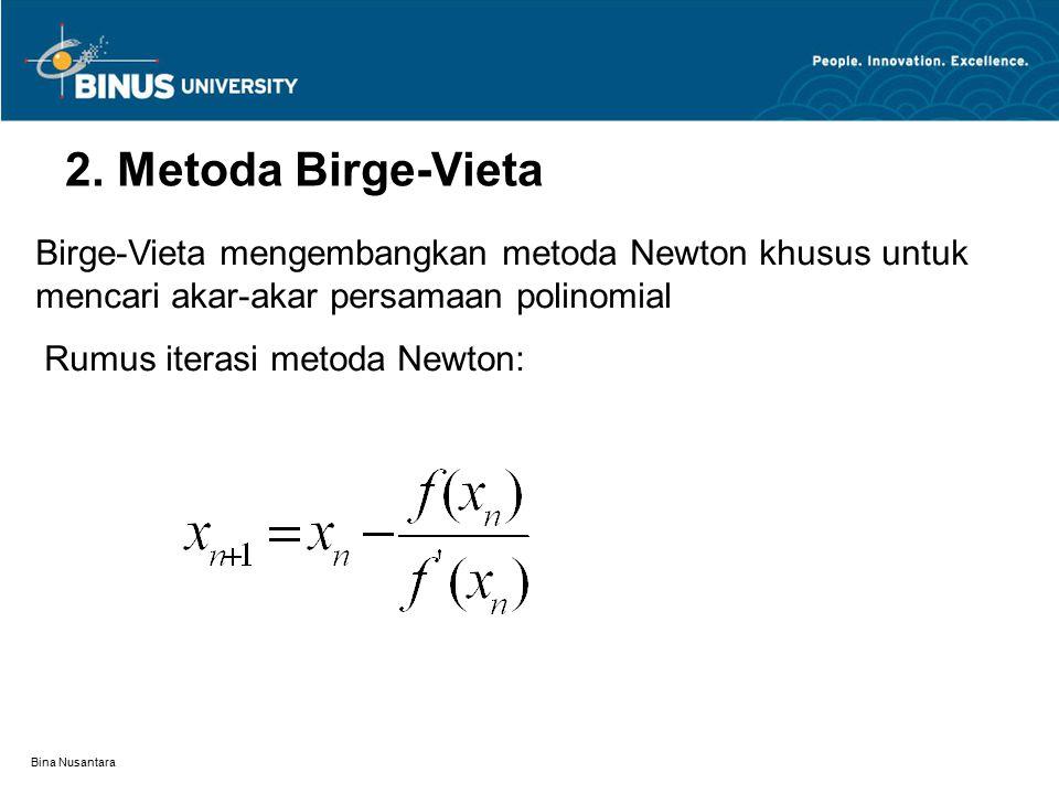 2. Metoda Birge-Vieta Birge-Vieta mengembangkan metoda Newton khusus untuk mencari akar-akar persamaan polinomial.