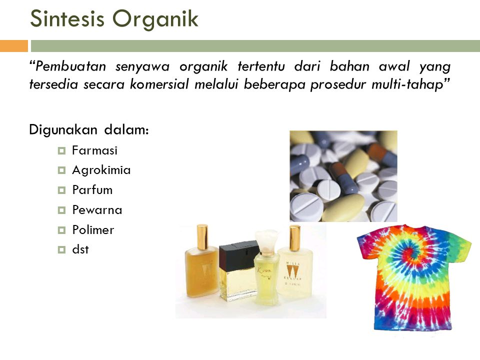 Sintesis Organik Pembuatan senyawa organik tertentu dari bahan awal yang tersedia secara komersial melalui beberapa prosedur multi-tahap