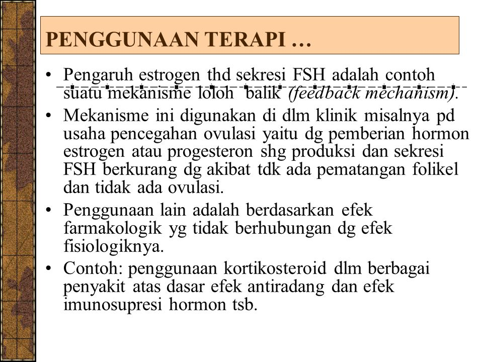 PENGGUNAAN TERAPI … Pengaruh estrogen thd sekresi FSH adalah contoh suatu mekanisme loloh balik (feedback mechanism).