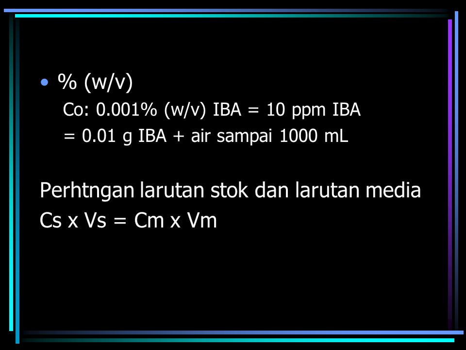 Perhtngan larutan stok dan larutan media Cs x Vs = Cm x Vm