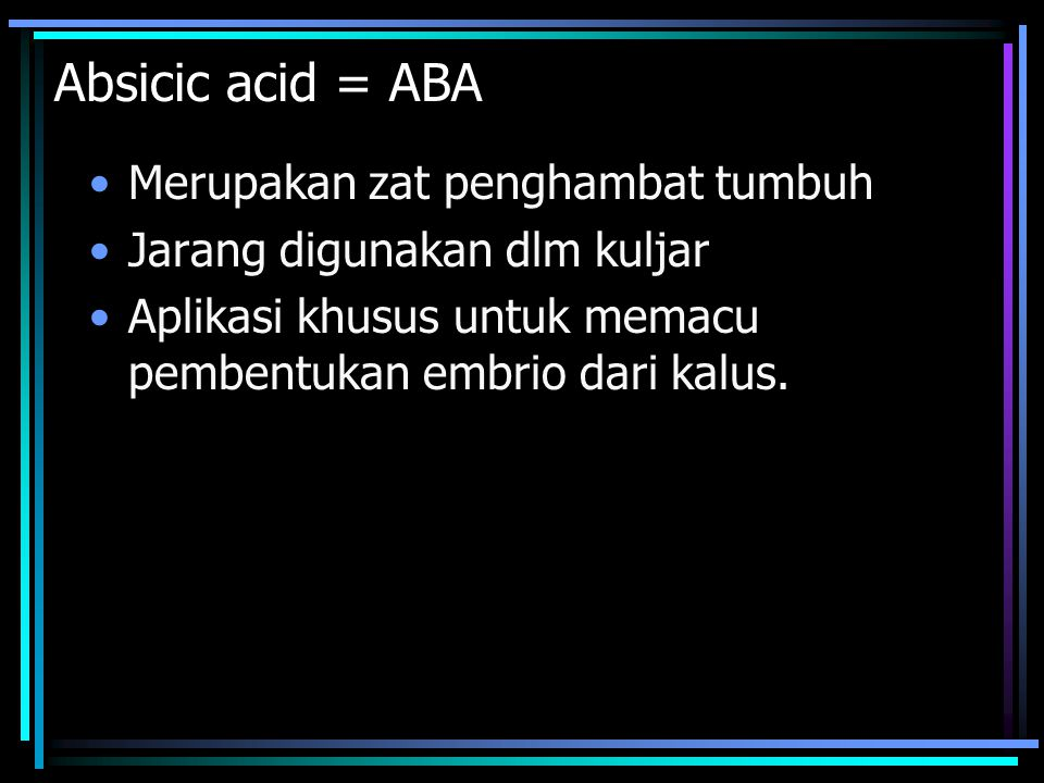 Absicic acid = ABA Merupakan zat penghambat tumbuh