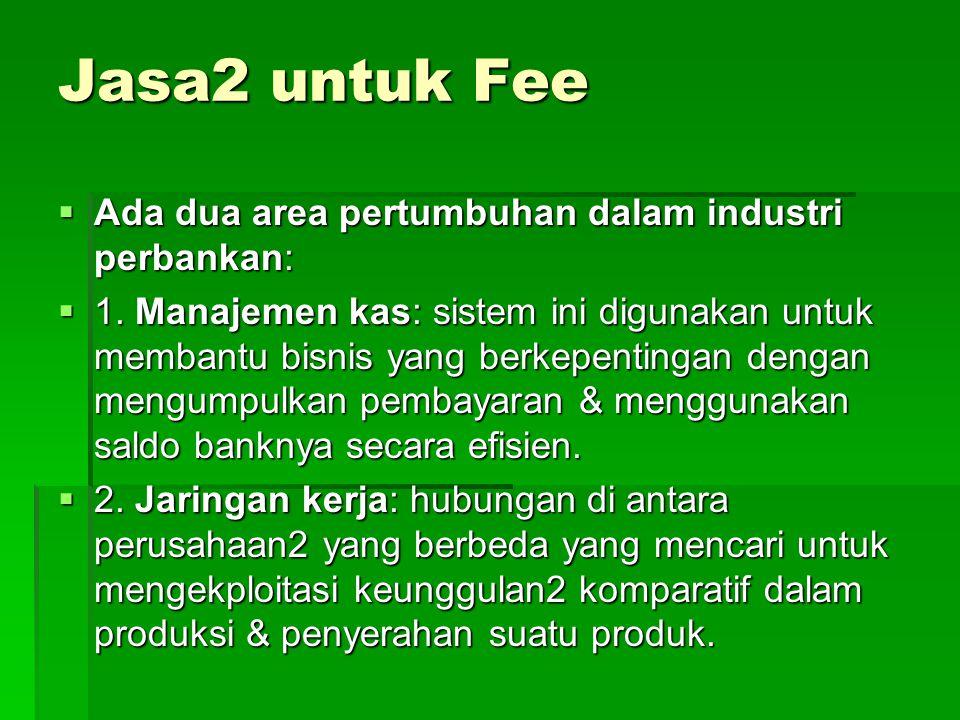 Jasa2 untuk Fee Ada dua area pertumbuhan dalam industri perbankan: