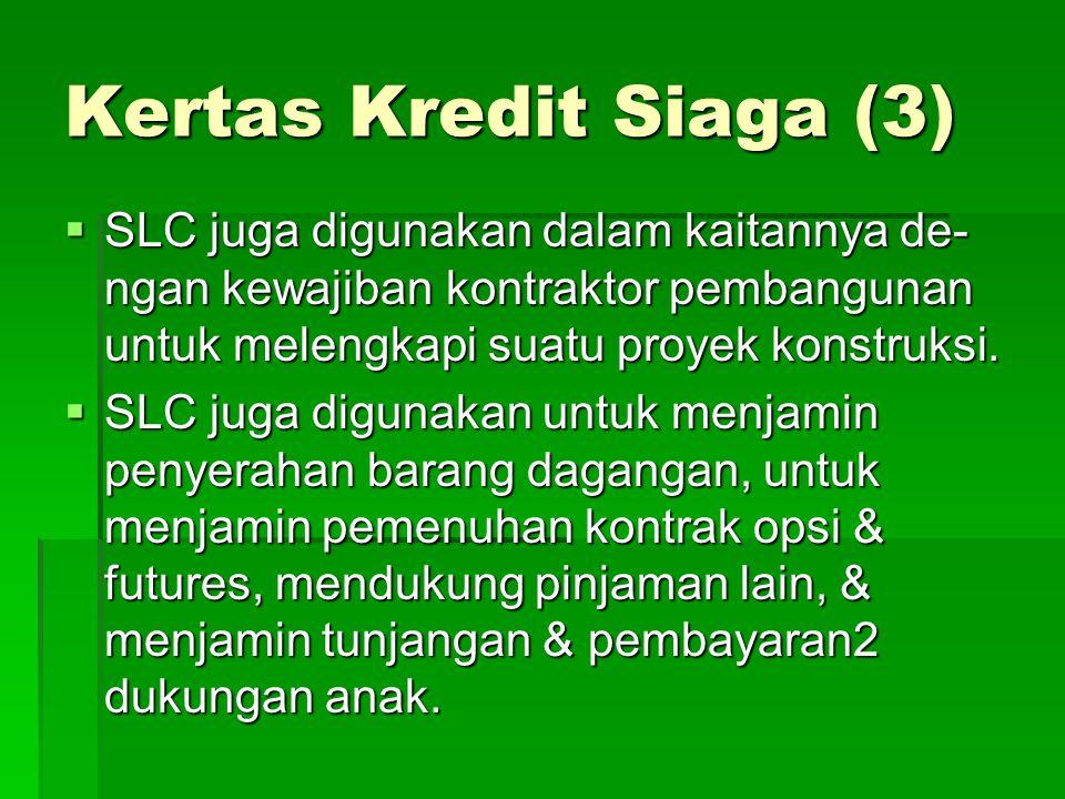 Kertas Kredit Siaga (3) SLC juga digunakan dalam kaitannya de-ngan kewajiban kontraktor pembangunan untuk melengkapi suatu proyek konstruksi.