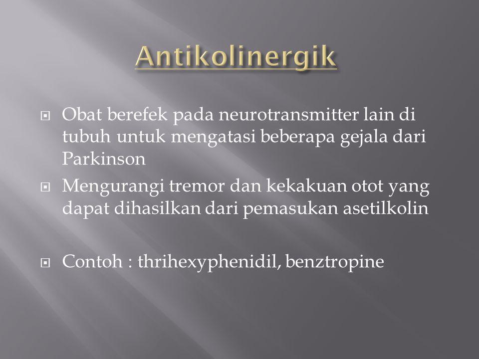Antikolinergik Obat berefek pada neurotransmitter lain di tubuh untuk mengatasi beberapa gejala dari Parkinson.