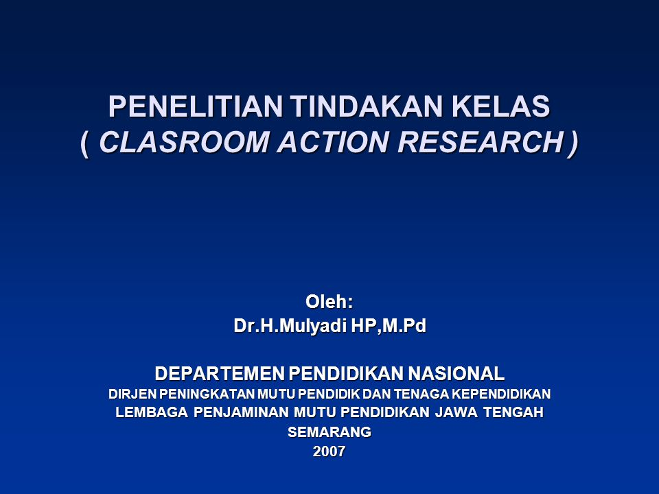 PENELITIAN TINDAKAN KELAS ( CLASROOM ACTION RESEARCH )