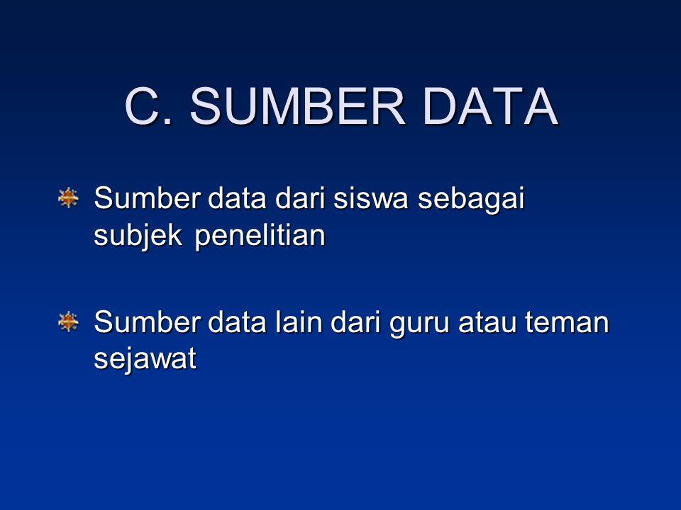C. SUMBER DATA Sumber data dari siswa sebagai subjek penelitian