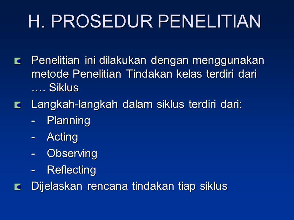 H. PROSEDUR PENELITIAN Penelitian ini dilakukan dengan menggunakan metode Penelitian Tindakan kelas terdiri dari …. Siklus.