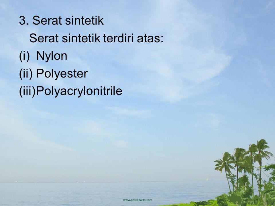 3. Serat sintetik Serat sintetik terdiri atas: Nylon Polyester Polyacrylonitrile