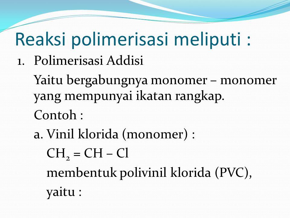 Reaksi polimerisasi meliputi :
