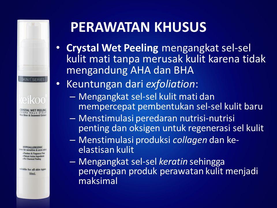 PERAWATAN KHUSUS Crystal Wet Peeling mengangkat sel-sel kulit mati tanpa merusak kulit karena tidak mengandung AHA dan BHA.