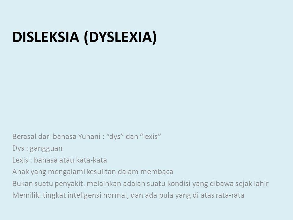Disleksia (dyslexia) Berasal dari bahasa Yunani : dys dan lexis
