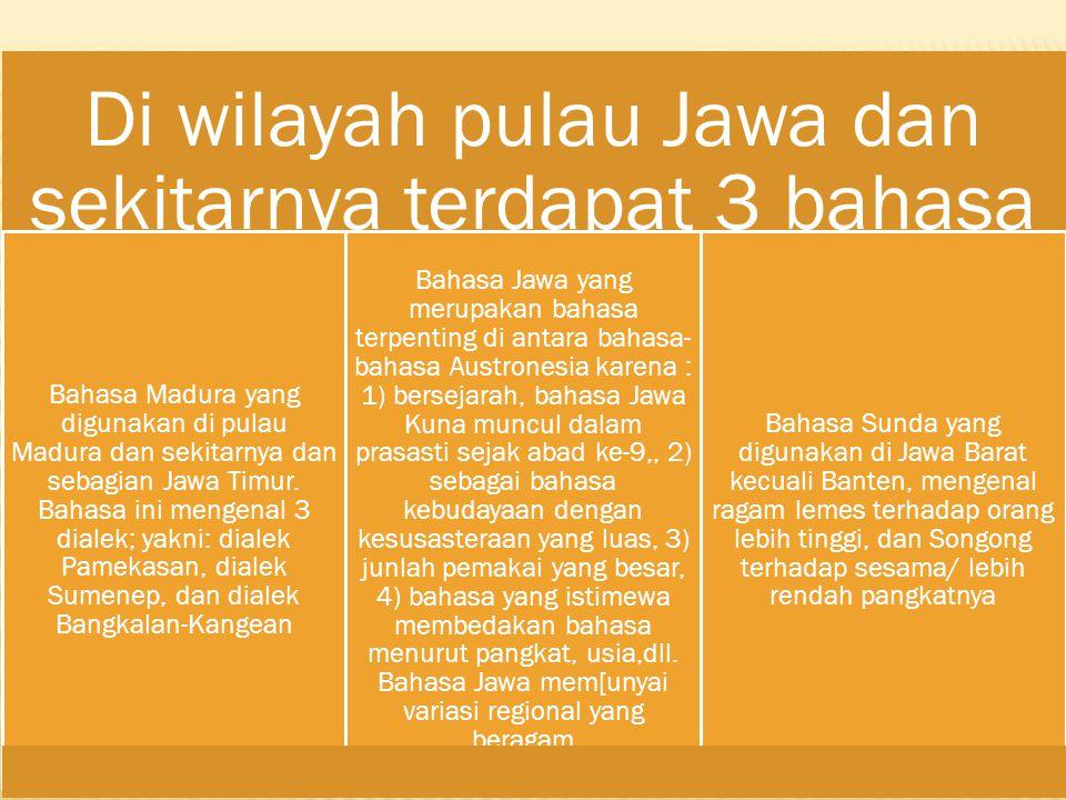 Di wilayah pulau Jawa dan sekitarnya terdapat 3 bahasa