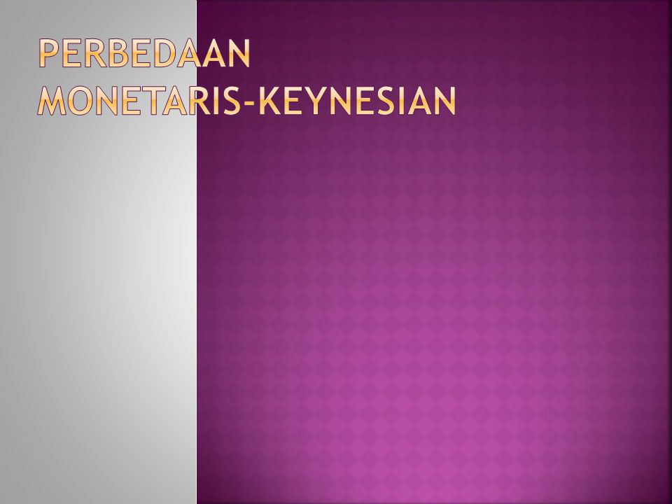 PERBEDAAN MONETARIS-KEYNESIAN
