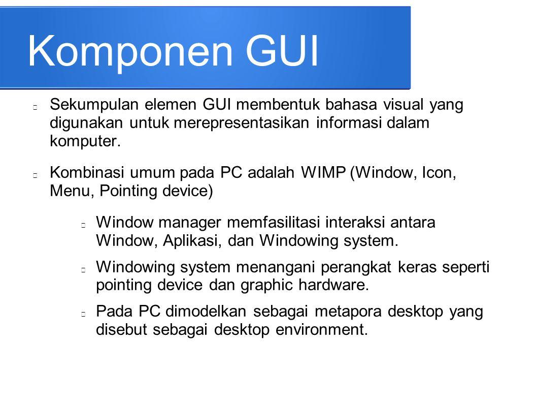Komponen GUI Sekumpulan elemen GUI membentuk bahasa visual yang digunakan untuk merepresentasikan informasi dalam komputer.