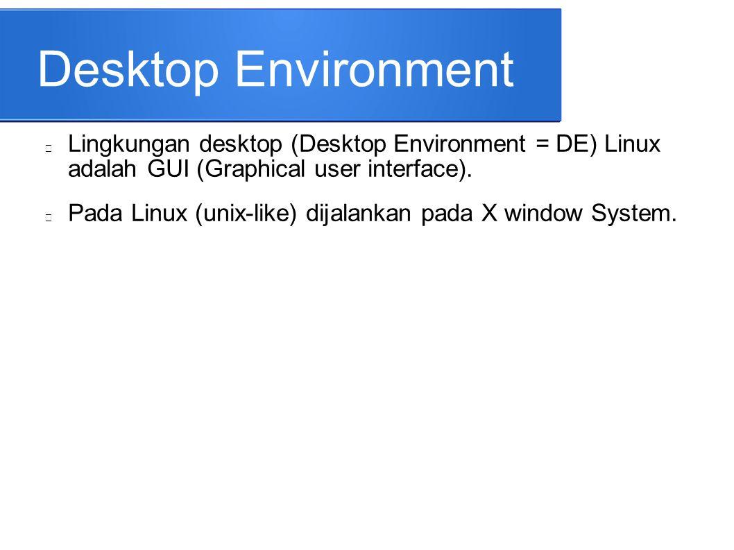 Desktop Environment Lingkungan desktop (Desktop Environment = DE) Linux adalah GUI (Graphical user interface).