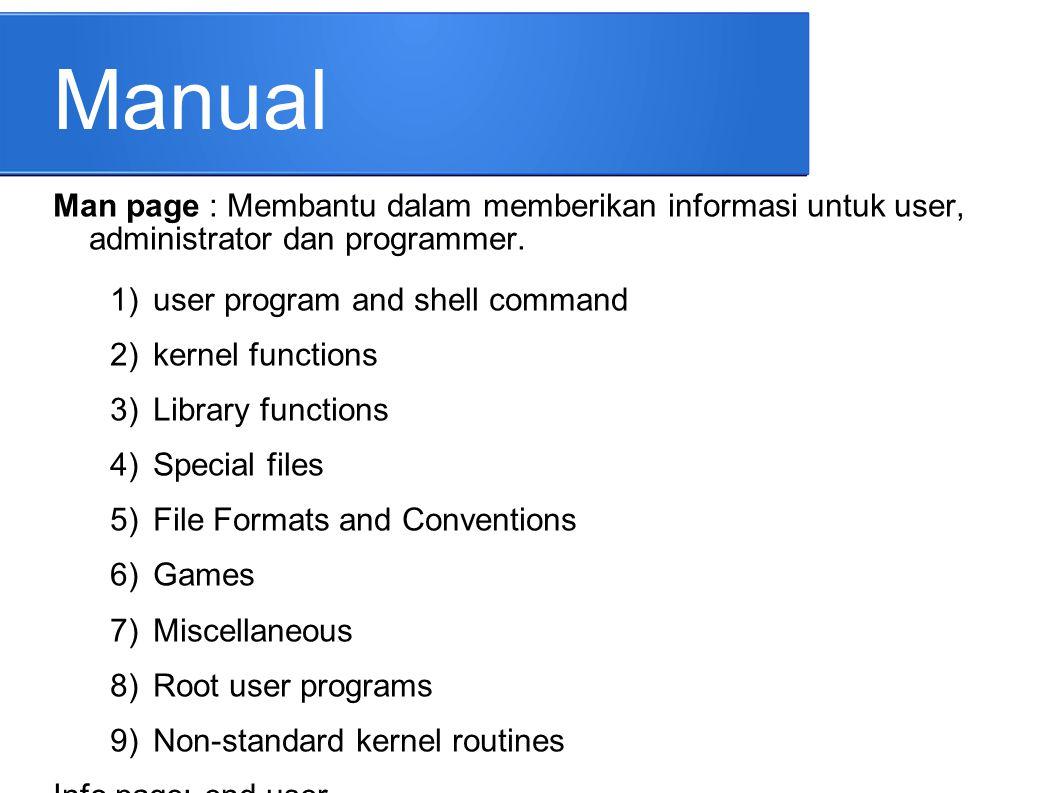 Manual Man page : Membantu dalam memberikan informasi untuk user, administrator dan programmer. user program and shell command.