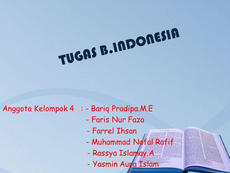 TUGAS B.INDONESIA Anggota Kelompok 4 : - Bariq Pradipa.M.E