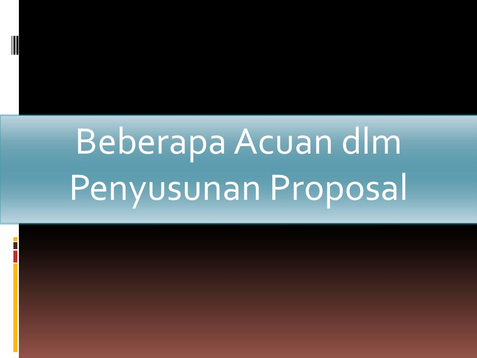 Beberapa Acuan dlm Penyusunan Proposal
