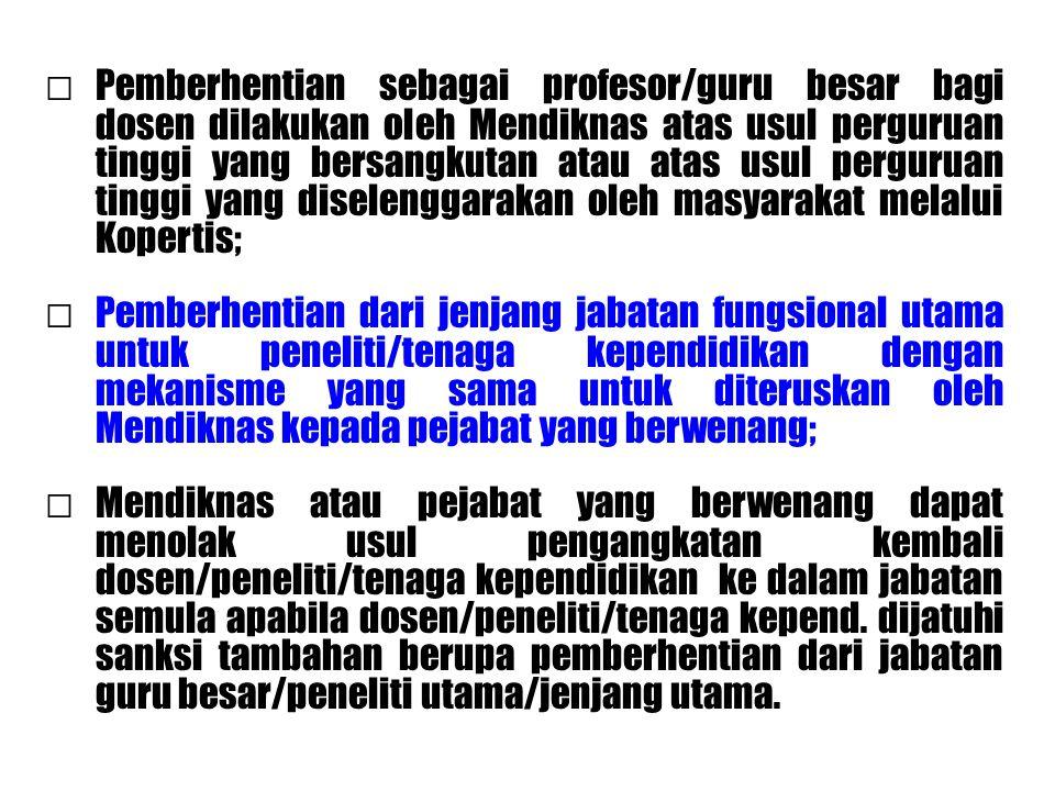 □ Pemberhentian sebagai profesor/guru besar bagi dosen dilakukan oleh Mendiknas atas usul perguruan tinggi yang bersangkutan atau atas usul perguruan tinggi yang diselenggarakan oleh masyarakat melalui Kopertis;
