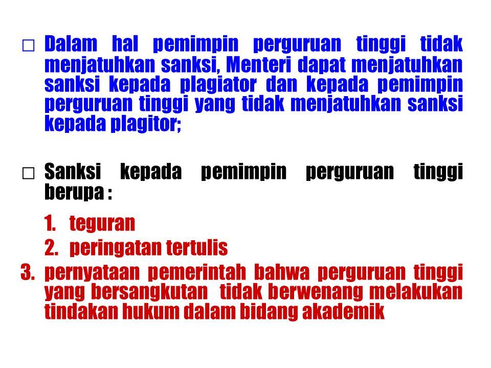 □ Dalam hal pemimpin perguruan tinggi tidak menjatuhkan sanksi, Menteri dapat menjatuhkan sanksi kepada plagiator dan kepada pemimpin perguruan tinggi yang tidak menjatuhkan sanksi kepada plagitor;