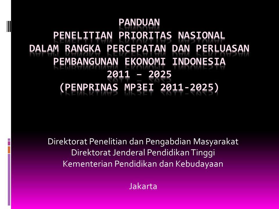 panduan PENELITIAN PRIORITAS NASIONAL DALAM RANGKA PERCEPATAN DAN PERLUASAN PEMBANGUNAN EKONOMI INDONESIA 2011 – 2025 (penPRInas mp3ei 2011-2025)