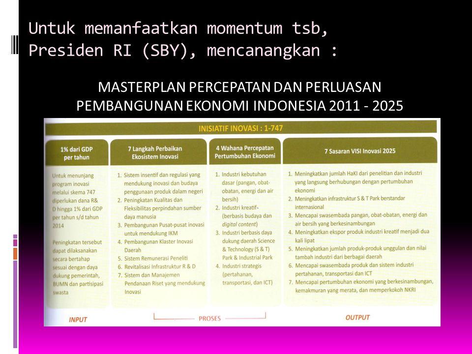 Untuk memanfaatkan momentum tsb, Presiden RI (SBY), mencanangkan :