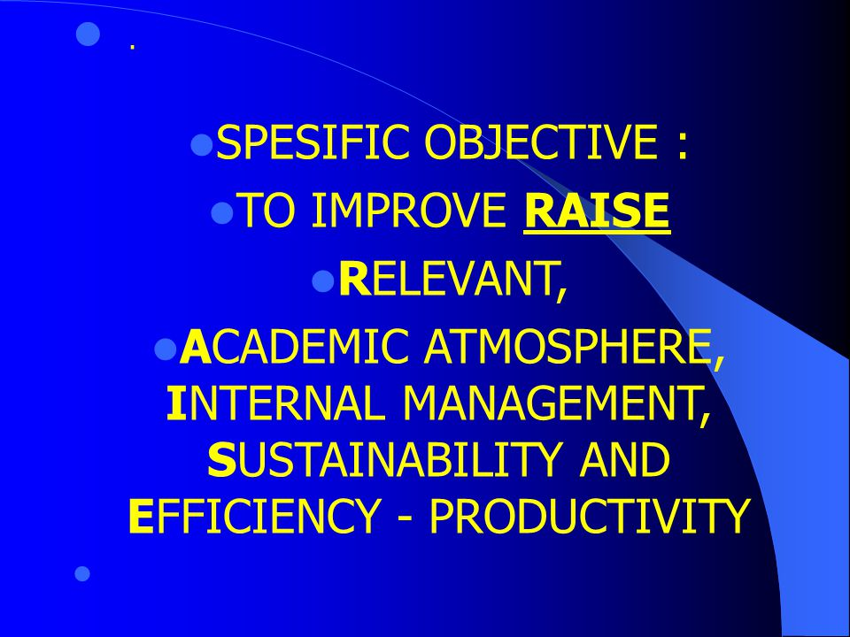 . SPESIFIC OBJECTIVE : TO IMPROVE RAISE RELEVANT,