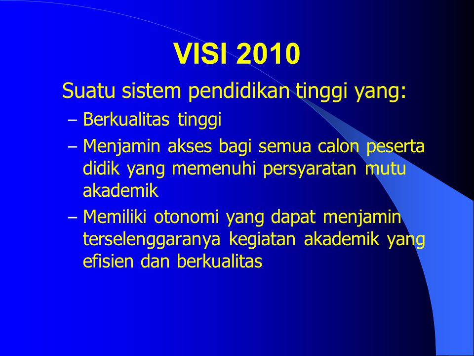 VISI 2010 Suatu sistem pendidikan tinggi yang: Berkualitas tinggi