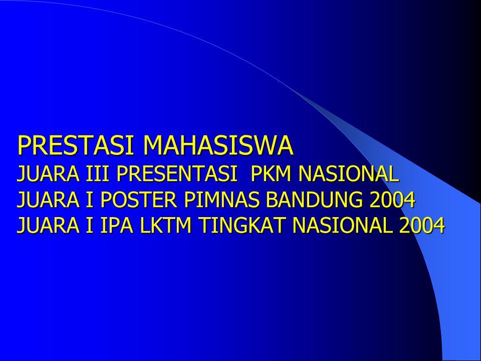 PRESTASI MAHASISWA JUARA III PRESENTASI PKM NASIONAL JUARA I POSTER PIMNAS BANDUNG 2004 JUARA I IPA LKTM TINGKAT NASIONAL 2004