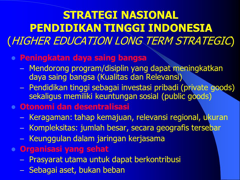 STRATEGI NASIONAL PENDIDIKAN TINGGI INDONESIA (HIGHER EDUCATION LONG TERM STRATEGIC)