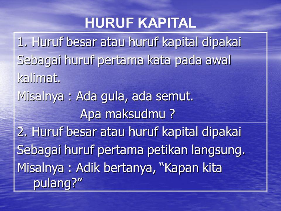 HURUF KAPITAL 1. Huruf besar atau huruf kapital dipakai