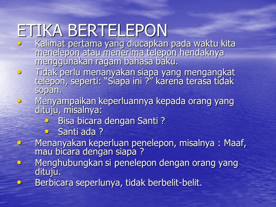 ETIKA BERTELEPON Kalimat pertama yang diucapkan pada waktu kita menelepon atau menerima telepon hendaknya menggunakan ragam bahasa baku.
